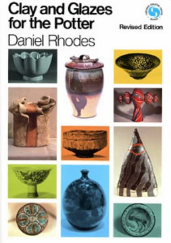 Clay and Glazes for the Potter (Ceramics): Rhodes, Daniel