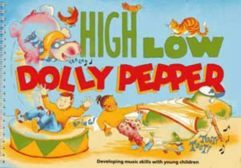 High Low Dolly Pepper: Developing Basic Music Skills with Young Children (Classroom Music) (0713633298) by Clark, Veronica