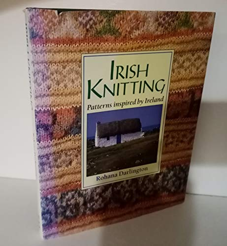Irish Knitting: Patterns Inspired by Ireland.: Rohana Darlington.