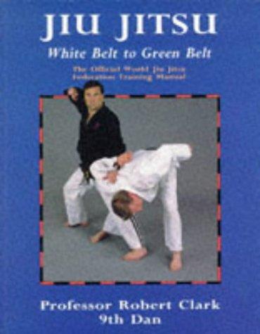 9780713634037: Jiu Jitsu : The Official World Jiu Jitsu Federation Training Manual (White to Green Belt)