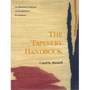 The Tapestry Handbook: An Illustrated Manual of Traditional Weaving Techniques: Carol K. Russell
