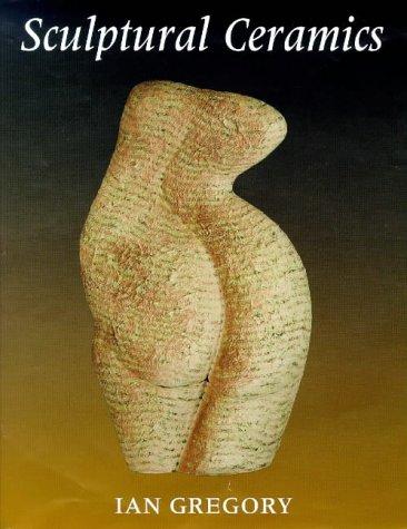 9780713635805: Sculptural Ceramics (Ceramics Handbooks)