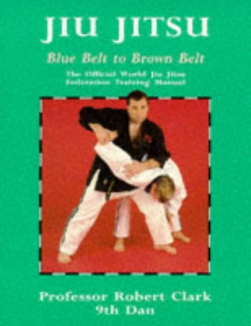 9780713637205: Jiu Jitsu: Blue Belt to Brown Belt: The Official World Jiu Jitsu Federation Training Manual (Martial Arts)