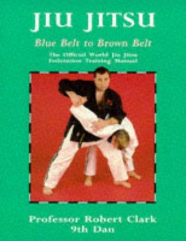 9780713637205: Jiu Jitsu: The Official World Jiu Jitsu Federation Training Manual : Blue Belt to Brown Belt