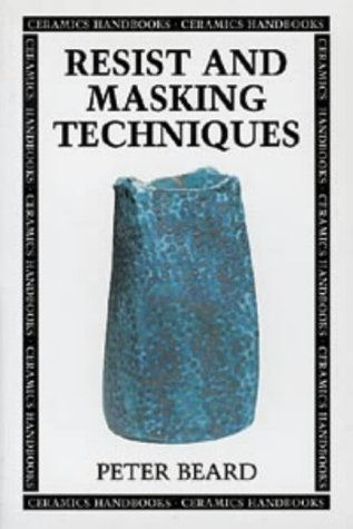 Resist and Masking Techniques (Ceramics Handbooks) (0713637471) by Beard, Peter