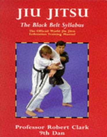 9780713638318: Jiu Jitsu: The Black Belt Syllabus : The Official World Jiu Jitsu Federation Training Manual (Martial Arts)