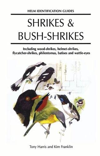 9780713638615: Shrikes and Bush-shrikes: Including Wood-shrikes, Helmet-shrikes, Shrike Flycatchers, Philentomas, Batises and Wattle-eyes (Helm Identification Guides)