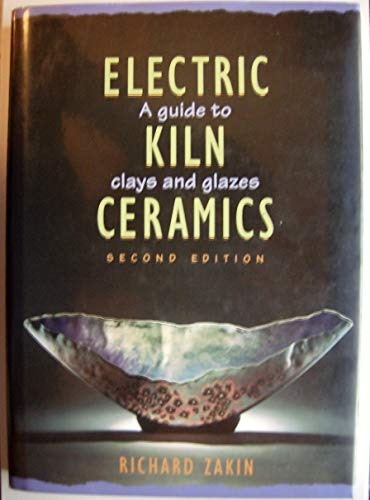 Electric Kiln Ceramics, A Guide To Clays: Zakin Richard