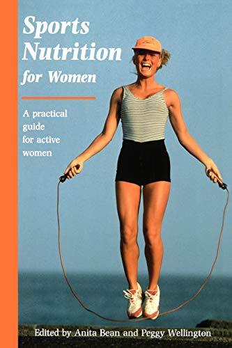 Sports Nutrition for Women: A Practical Guide: Bean, Anita; Wellington,