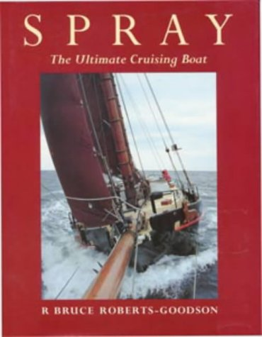 Spray: The Ultimate Cruising Boat (Sailmate): Bruce Roberts-Goodson