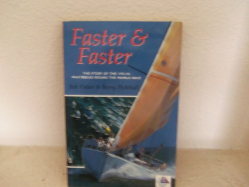 FASTER & FASTER. The Story of the 1993-94 Whitbread Round the World Yacht Race.