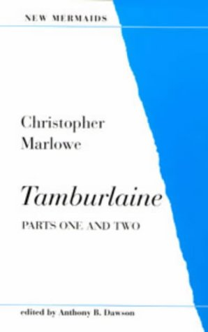 Tamburlaine. Parts One and Two. New Mermaids: Christopher Marlowe. Edited