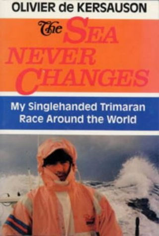 9780713642315: The Sea Never Changes: My Single-handed Trimaran Race Around the World (Seafarer Books)