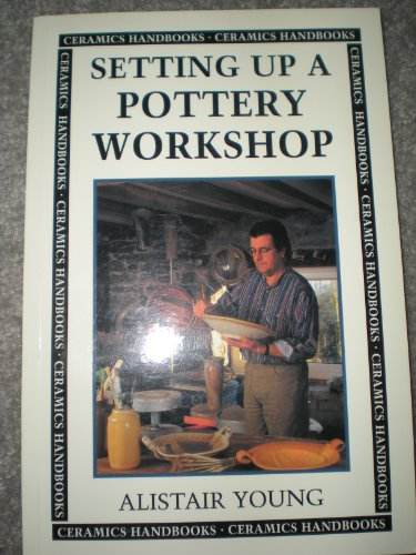 Setting Up a Pottery Workshop (Ceramics Handbooks): Young, Alistair