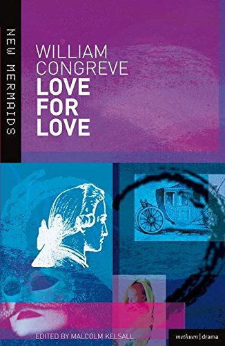Love for Love (New Mermaids): Kelsall, Malcolm, Congreve,