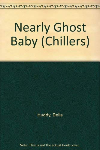 Nearly Ghost Baby (Chillers): Huddy, Delia