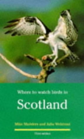 Where to Watch Birds in Scotland (Where to Watch Birds): MIKE MADDERS, JULIA WELSTEAD