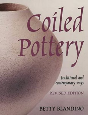 9780713645231: Coiled Pottery: Traditional and Contemporary Ways (Ceramics)