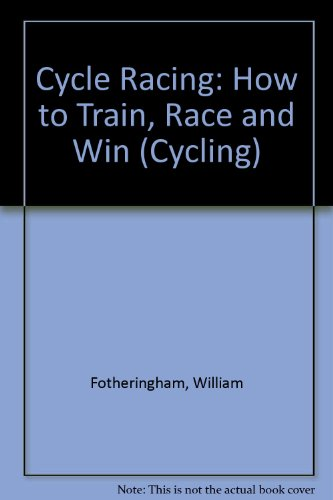 9780713645408: Cycle Racing: How to Train, Race and Win (Cycling)