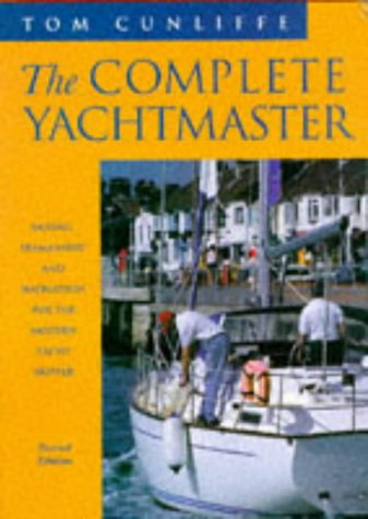 9780713646573: The Complete Yachtmaster : Sailing, Seamanship, and Navigation for the Modern Yacht Skipper