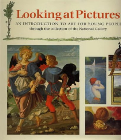 9780713646856: Looking at Pictures: An Introduction to Art for Young People Through the Collection of the National Gallery (Painting and Drawing)