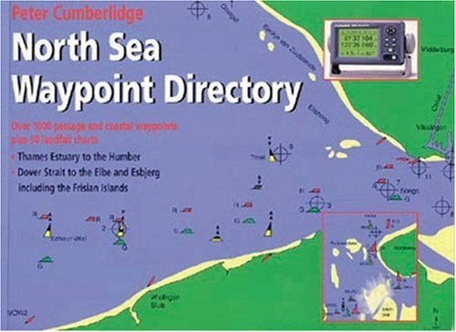 North Sea Waypoint Directory - Thames Estuary to the Humber; Dover Strait to the Elbe and Esbjerg ...