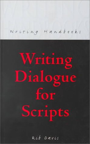 Writing Dialogue for Scripts (A&C Black Writing Handbooks): Davis, Rib