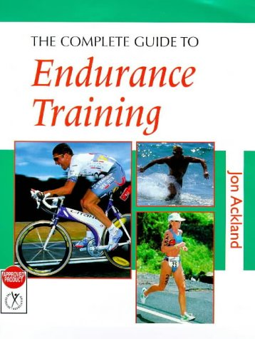 The Complete Guide to Endurance Training (Complete Guides) (9780713650174) by Jon Ackland