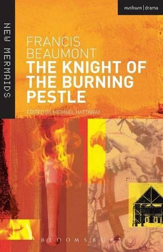 The Knight of the Burning Pestle (New Mermaids): Beaumont, Francis