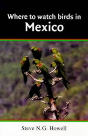 Where to Watch Birds in Mexico: Howell, Steve N. G.