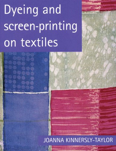 9780713651805: Dyeing and Screen-Printing on Textiles (Printmaking Handbooks)
