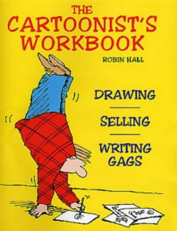 The Cartoonist's Workbook: Drawing, Spelling, Writing Gags: Hall, Robin