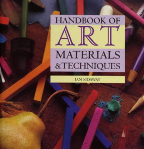 Handbook of Art Materials and Techniques (Art: Sidaway, Ian