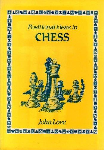 Positional Ideas in Chess: Love, John
