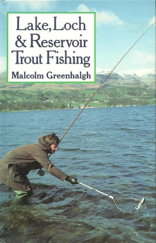 Lake, Loch and Reservoir Trout Fishing: Malcolm Greenhalgh