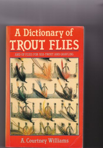 A Dictionary of Trout Flies (Fishing): Williams, Alfred Courtney, Overfield, T.Donald
