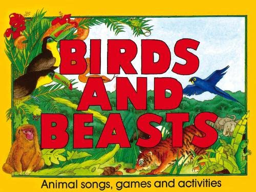 Birds and Beasts: Animal Songs, Games and Activities/Spiral (Songbooks): Sheena Roberts