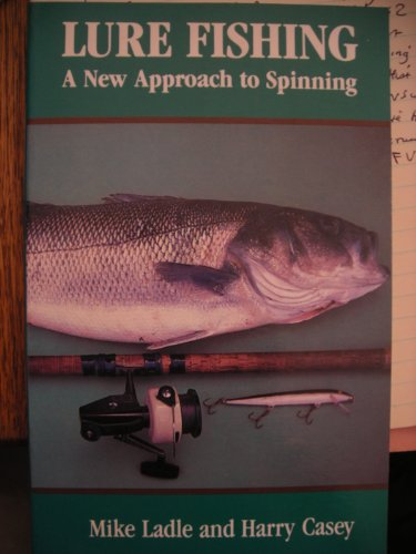 LURE FISHING: A NEW APPROACH TO SPINNING. By Mike Ladle and Harry Casey.: Ladle (Mike) & Casey (...