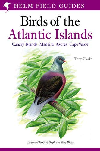 9780713660234: A Field Guide to the Birds of the Atlantic Islands: Canary Islands, Madeira, Azores, Cape Verde (Helm Field Guides)
