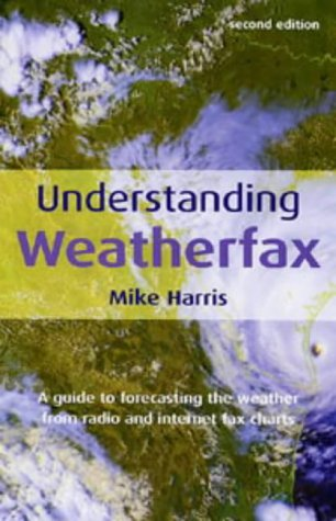 Understanding Weatherfax: A Guide to Forecasting the Weather from Radio and Internet Fax Charts (0713661224) by Harris, Mike