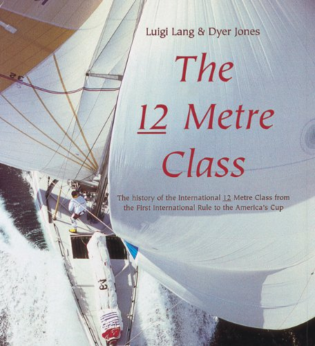 9780713661798: The 12 Metre Class: The History of the International 12 Metre Class from the First International Rule to the America's