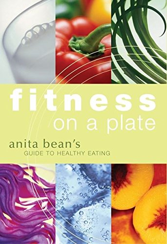 Fitness on a Plate: Anita Bean's Guide to Healthy Eating (Fitness Trainers)