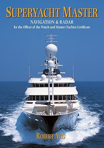 Superyacht Master: Navigation and Radar for the Master (Yachts) Certificate: Robert Avis