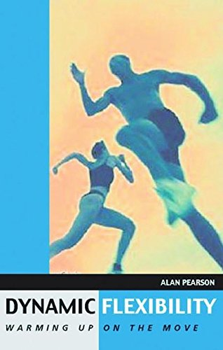 Dynamic Flexibility: Warming Up on the Move: Pearson, Alan