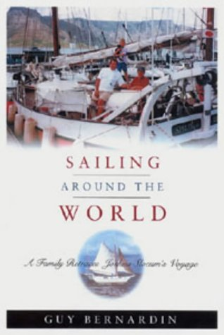 Sailing Around the World: A Family Retraces Joshua Slocum's Voyage: Guy Benardin