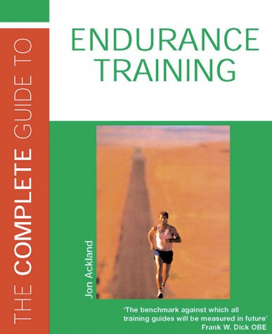 Complete Guide to Endurance Training, The (9780713666359) by Jon Ackland