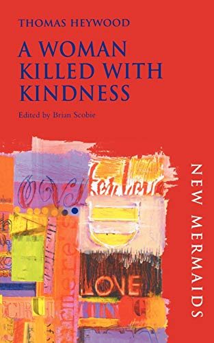 9780713666908: A Woman Killed With Kindness (New Mermaids)