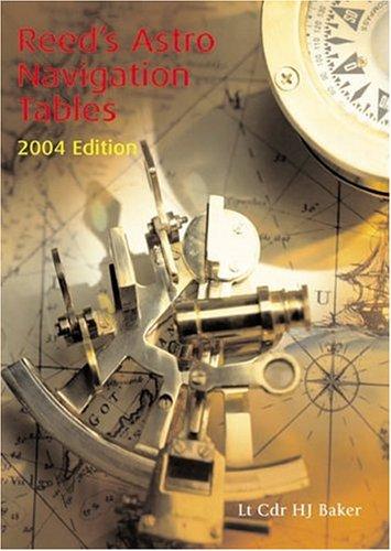 Reed's Astro Navigation Tables 2004: Baker, Lt. Cdr. Harry, Baker, Lt Cdr Harry