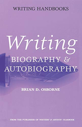 Writing Biography & Autobiography (Writing Handbooks): Brian D. Osborne