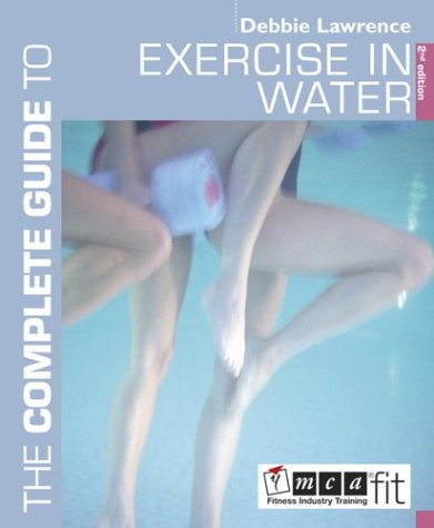 The Complete Guide to Exercise in Water (0713668334) by Lawrence, Debbie
